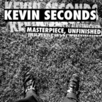 Kevin Seconds - Masterpiece, Unfinished