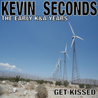 Kevin Seconds - The Early K&A Years · Get Kissed