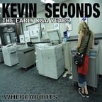 Kevin Seconds - The Early K&A Years ·  Whereabouts