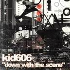 Kid606 - Down With The Scene