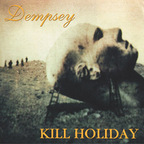 Kill Holiday - Dempsey