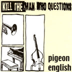 Kill The Man Who Questions - Pigeon English