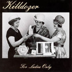 Killdozer (US) - For Ladies Only
