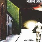 Killing Joke - What's THIS For ...!
