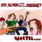 Kim Salmon And The Guys From Mudhoney - Until....