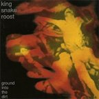 King Snake Roost - Ground Into The Dirt