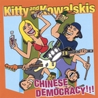 Kitty And The Kowalskis - Chinese Democracy!!!