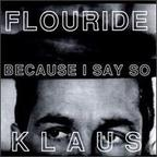 Klaus Flouride - Because I Say So