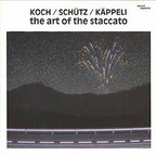 Koch / Schütz / Käppeli - The Art Of The Staccato