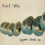 Kurt Vile - Square Shells e.p.