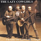 Lazy Cowgirls - I'm Goin' Out And Get Hurt Tonight