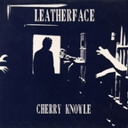 Leatherface - Cherry Knowle