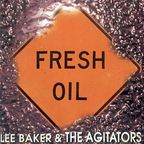 Lee Baker & The Agitators - Fresh Oil