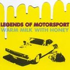 Legends Of Motorsport - Warm Milk With Honey