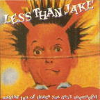 Less Than Jake - Making Fun Of Things You Don't Understand