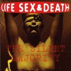 Life Sex & Death - The Silent Majority
