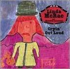 Linda McRae And Cheerful Lonesome - Cryin' Out Loud