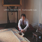 Linda Thompson - Fashionably Late