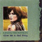 Linda Thompson - Give Me A Sad Song