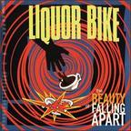 Liquor Bike - The Beauty Of Falling Apart