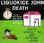 Liquorice John Death - Ain't Nothin' To Get Excited About