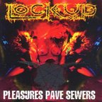 Lock Up (UK) - Pleasures Pave Sewers