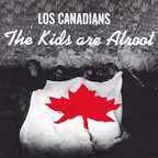 Los Canadians - The Kids Are Alroot