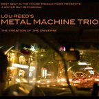 Lou Reed's Metal Machine Trio - The Creation Of The Universe