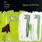Lounge Lizards - Queen Of All Ears