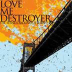 Love Me Destroyer - The Things Around Us Burn