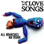 Love Songs - All Branches, No Trunk