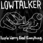 Lowtalker - People Worry About Everything