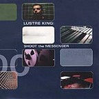Lustre King - Shoot The Messenger