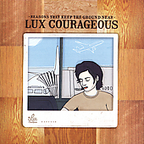 Lux Courageous - Reasons That Keep The Ground Near