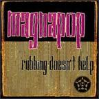 Magnapop - Rubbing Doesn't Help