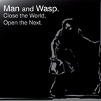 Man And Wasp - Close The World, Open The Next.