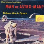 Man Or Astroman? - Deluxe Men In Space