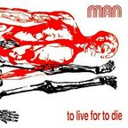 Man - To Live For To Die