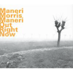 Maneri · Morris · Maneri - Out Right Now