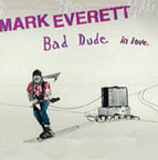 Mark Everett - Bad Dude In Love