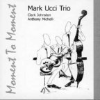 Mark Ucci Trio - Moment To Moment