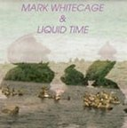 Mark Whitecage & Liquid Time - s/t