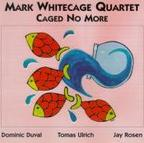 Mark Whitecage Quartet - Caged No More