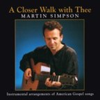 Martin Simpson - A Closer Walker With Thee · Instrumental Arrangements Of Americal Gospel Songs