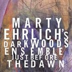 Marty Ehrlich's Darkwoods Ensemble - Just Before The Dawn