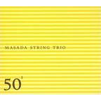 Masada String Trio - 50th Birthday Celebration, Volume 1