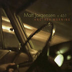 Matt Jorgensen + 451 - Another Morning