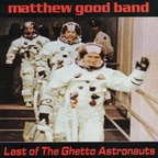 Matthew Good Band - Last Of The Ghetto Astronauts