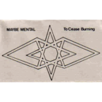 Maybe Mental - To Cease Burning