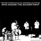 Mears/Tiner/Kikuchi/Johnson Quartet - Who Knows The Wicker Man?